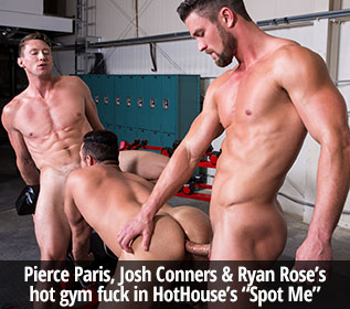 "Pierce Paris, Josh Conners & Ryan Rose's hot gym fuck in HotHouse's ""Spot Me"""