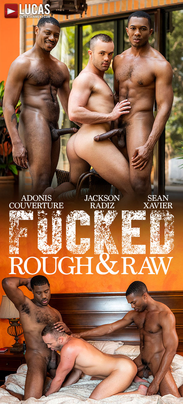 "Lucas Entertainment: Jackson Radiz takes Sean Xavier and Adonis Couverture's massive cocks in ""Fucked Rough & Raw"""