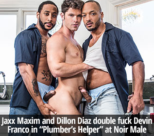 "NoirMale: Jaxx Maxim and Dillon Diaz double fuck Devin Franco in ""Plumber's Helper"""