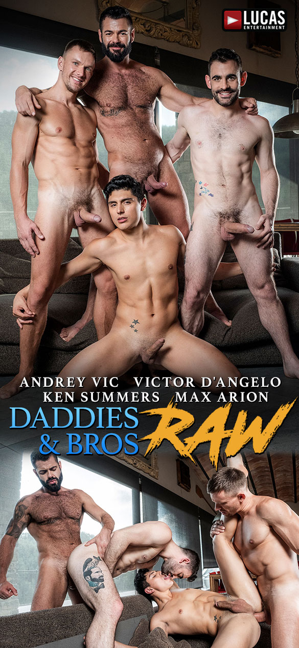 "Lucas Entertainment: Andrey Vic, Max Arion, Victor D'Angelo and Ken Summers' foursome  in ""Daddies & Bros Raw"""