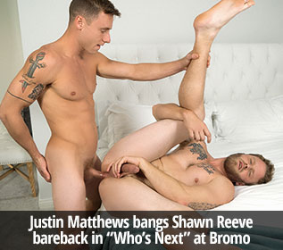 "Bromo: Justin Matthews bangs Shawn Reeve bareback in ""Who's Next"""